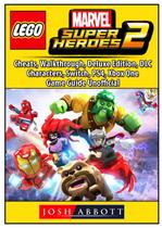 Lego Marvel Super Heroes 2, Cheats, Walkthrough, Deluxe Edition, DLC, Characters, Switch, PS4, Xbox One, Game Guide Unofficial - Gamer guides llc