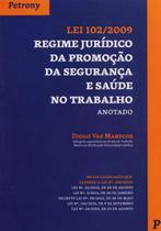 Lei 102/2009. Regime Jurídico da Promoção da Segurança e Saúde no Trabalho Anotado - Petrony -