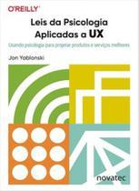 Leis da psicologia aplicadas a UX: usando psicologia para projetar produtos e serviços melhores - Novatec -