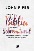 Lendo a Bíblia de Modo Sobrenatural - JOHN PIPER - Fiel