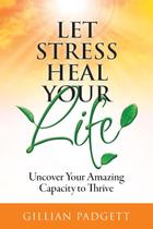 Let Stress Heal Your Life - Www.gillianpadgett.com