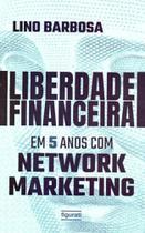 Liberdade Financeira em 5 Anos Com Network Marketing - Figurati