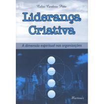 Liderança Criativa - A Dimensão Espiritual nas Organizações - Martinari -