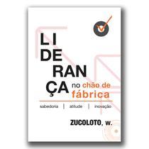 Liderança no chão de Fábrica - Zucoloto - W4 editora