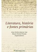Literatura, Historia e Fontes Primarias - Editora crv