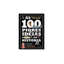 Livro - 100 Piores Ideias da História, As: As Piores Sacadas da Humanidade Que Se Transformaram Nas - Editora