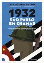 Livro - 1932: São Paulo em chamas - Como a revolução constitucionalista conquistou corações de estudantes, trabalhadores, donas de casa, empresários e quase derrubou Getúlio Vargas