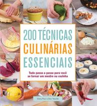 Livro - 200 técnicas culinárias essenciais : Tudo passo a passo para você se tornar um mestre na cozinha -