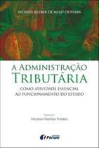 Livro - A administração tributária como atividade essencial ao funcionamento do Estado -