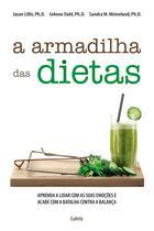 Livro - A Armadilha das Dietas - Aprenda a Lidar com as Emoções e Acabe com a Batalha contra a Balança
