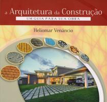 Livro A Arquitetura Da Construção: Um Guia Para Sua Obra Heliomar Venâncio Zamboni Books -