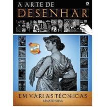Livro - A Arte de Desenhar - Em Várias Técnicas - Renato Silva - Editora criativo