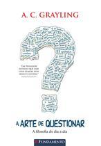 Livro - A Arte De Questionar - A Filosofia Do Dia A Dia -