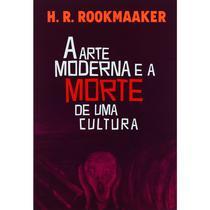 Livro A Arte Moderna e a Morte de uma Cultura - Rookmaaker - Ultimato