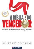 Livro - A Bíblia Do Vencedor - Recarregue Seu Cérebro Para Uma Mudança Permanente -