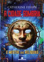 Livro - A cidade sombria (Vol. 1 O Mestre das Relíquias) -