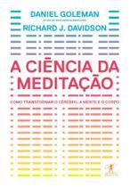 Livro - A ciência da meditação - Como transformar o cérebro, a mente e o corpo -