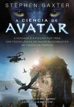 Livro - A Ciência de Avatar - A Verdade e a Ficção Por Trás das Tecnologias do Maior Blockbuster de Todos os Tempos