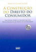 Livro - A Construção Do Direito Do Consumidor Estudo Das Origens Das Leis Principiológicas Defesa Do Cons. -