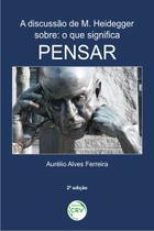 Livro - A discussão de M. Heidegger sobre o que significa pensar -