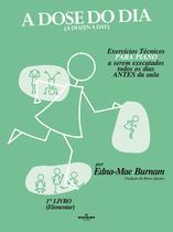 Livro - A dose do dia - Exercícios técnicos PARA PIANO a serem executados todos os dias ANTES da aula - 1º livro (Elementar) -