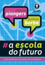 Livro - A Escola do Futuro - O Que Querem (e Precisam) Alunos, Pais e Professores