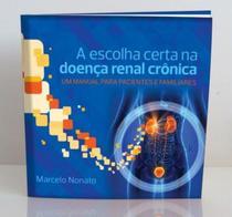 Livro - A Escolha Certa na Doença Renal Crônica - Um Manual para Pacientes e Familiares - Nonato - Balieiro -