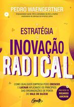 Livro - A ESTRATÉGIA DA INOVAÇÃO RADICAL -