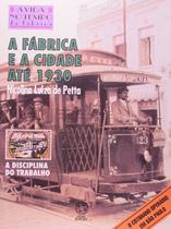 Livro - A fábrica e a cidade até 1930 -