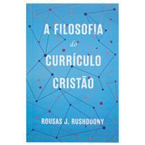 Livro: A Filosofia Do CurrÍculo Cristão  Rousas J. Rushdoony - Monergismo