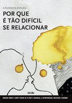 Livro - A filosofia explica por que é tão difícil se relacionar - Ensaios sobre o amor -