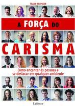 Livro - A força do carisma - Como encantar as pessoas e se destacar em qualquer ambiente