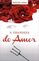 Livro - A Grandeza do Amor - Sebastião Cabral - Livros -