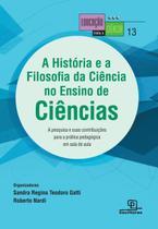 Livro - A História e a filosofia da ciência no ensino de ciências: A pesquisa e suas contribuições para a prática pedagógica em sala de aula -
