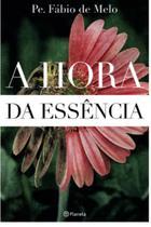 Livro A Hora Da Essência Padre Fabio De Melo -