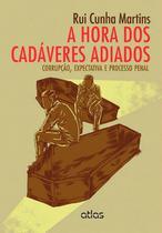 Livro - A Hora Dos Cadáveres Adiados: Corrupção, Expectativa E Processo Penal -