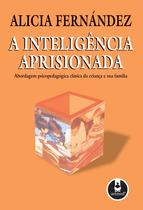 Livro - A Inteligência Aprisionada - Abordagem Psicopedagógica Clínica da Criança e sua Família