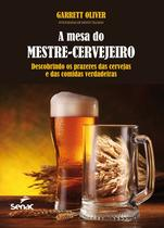 Livro - A mesa do mestre cervejeiro : Descobrindo os prazeres das cervejas e das comidas verdadeiras -