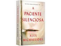Livro A Paciente Silenciosa - Alex Michaelides - Record -