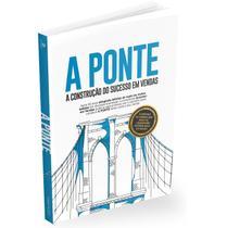 Livro A PONTE - A Construção do Sucesso em Vendas -