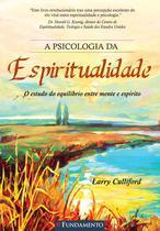 Livro - A Psicologia Da Espiritualidade - O Estudo Do Equilíbrio Entre Mente E Espírito -
