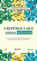 Livro - A República que ainda não foi - Trinta anos da Constituição Brasileira na visão da escola de direito