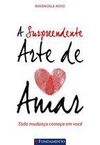Livro - A Surpreendente Arte De Amar -