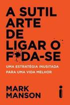 Livro - A Sutil Arte De Ligar O Foda-Se -  Mark Manson - Livros -