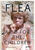 Livro - Acid for the children - a autobiografia de Flea, a lenda do Red Hot Chili Peppers -