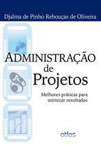 Livro - Administração De Projetos: Melhores Práticas Para Otimizar Resultados -