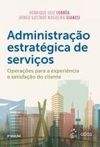 Livro - Administração Estratégica de Serviços - Operações para a Experiência e Satisfação do Cliente -