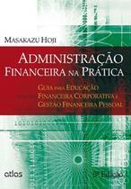 Livro - Administração Financeira Na Prática: Educação Financeira Corporativa E Gestão Financeira Pessoal -