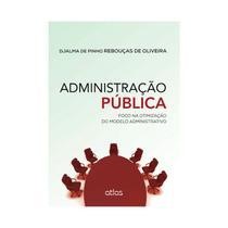 Livro - Administração Pública: Foco Na Otimização Do Modelo Administrativo -