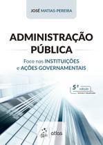 Livro - Administração Pública - Foco nas Instituições e Ações Governamentais -